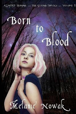 Born to Blood: Almost Human the Second Trilogy - Nowak, Melanie