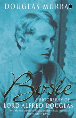 Bosie: Biography of Lord Alfred Douglas - Murray, Douglas