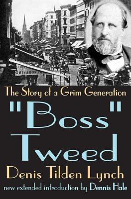 Boss Tweed: The Story of a Grim Generation - Lynch, Denis Tilden, and Hale, Dennis (Introduction by)