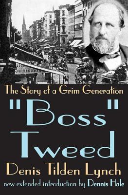 Boss Tweed: The Story of a Grim Generation - Lynch, Denis (Editor)