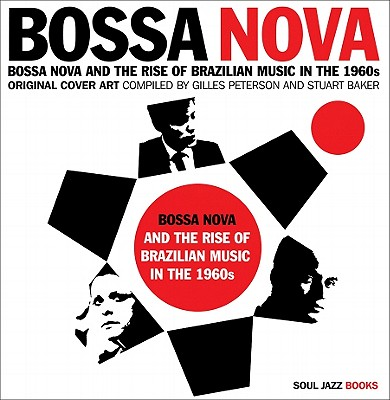 Bossa Nova: and the Rise of Brazilian Music in the 1960s: Original Cover Art - Peterson, Gilles, and Baker, Stuart