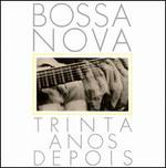 Bossa Nova: Trinta Años Depois