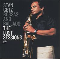 Bossas and Ballads: The Lost Sessions - Stan Getz