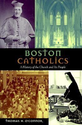Boston Catholics: Eight Centuries of Writings - O'Connor, Thomas H