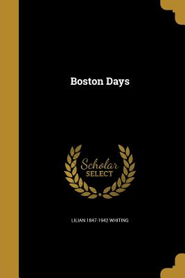 Boston Days - Whiting, Lilian 1847-1942