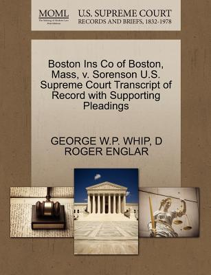 Boston Ins Co of Boston, Mass, V. Sorenson U.S. Supreme Court Transcript of Record with Supporting Pleadings - Whip, George W P, and Englar, D Roger