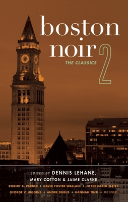 Boston Noir 2: The Classics - Clarke, Jaime (Editor), and Lehane, Dennis (Editor), and Cotton, Mary (Editor)