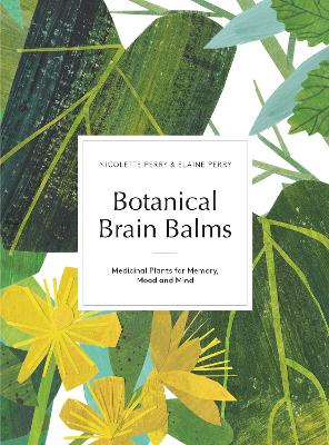 Botanical Brain Balms: Medicinal Plants for Memory, Mood and Mind - Perry, Nicolette, and Perry, Elaine K.