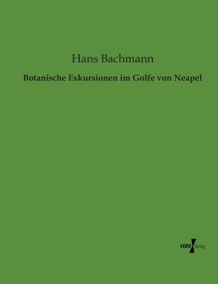 Botanische Exkursionen Im Golfe Von Neapel - Bachmann, Hans