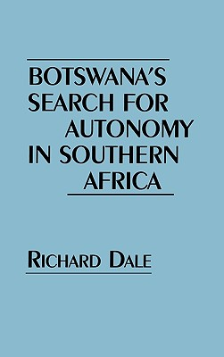 Botswana's Search for Autonomy in Southern Africa - Dale, Richard