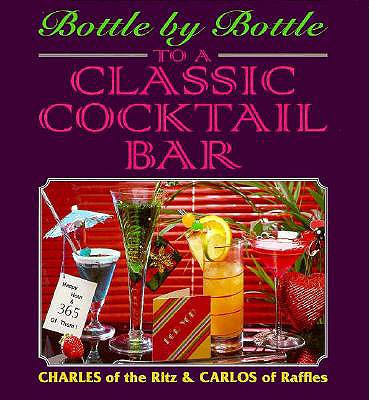 Bottle by Bottle to a Classic Cocktail Bar - Charles of the Ritz, and Mitchell, Carolyn B, and Carlos of Raffles