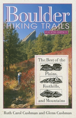 Boulder Hiking Trails: The Best of the Plains, Foothills and Mountains - Cushman, Ruth Carol, and Glenn, Cushman