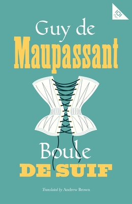Boule de Suif - Maupassant, Guy de, and Brown, Andrew (Translated by)