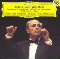 Boulez Conducts Webern, Vol. 3 - Christiane Oelze (soprano); Gerald Finley (bass); BBC Singers (choir, chorus); Berlin Philharmonic Orchestra;...