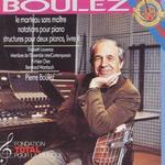 Boulez: Le marteau sans maitre; Notations for Piano; Structures pour deux pianos, livre II
