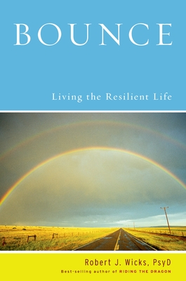 Bounce: Living the Resilient Life - Wicks, Robert J, PhD