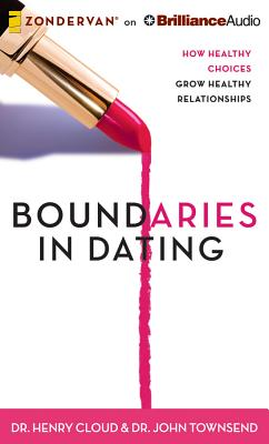 Boundaries in Dating: How Healthy Choices Grow Healthy Relationships - Cloud, Henry, Dr., and Townsend, John, Dr., and Petersen, Jonathan (Read by)