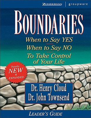 Boundaries: When to Say Yes When to Say No to Take Control of Your Life - Cloud, Henry, Dr.
