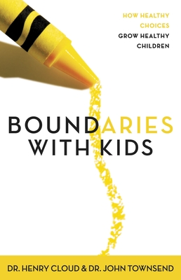 Boundaries with Kids: When to Say Yes, When to Say No to Help Your Children Gain Control of Their Lives - Cloud, Henry, Dr., and Townsend, John, Dr.