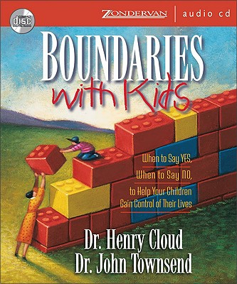Boundaries with Kids: When to Say Yes, When to Say No, to Help Your Children Gain Control of Their Lives - Cloud, Henry, Dr., and Townsend, John, Dr.