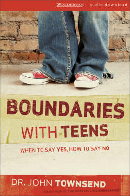 Boundaries with Teens: When to Say Yes, How to Say No - Townsend, John, Dr.