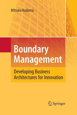 Boundary Management: Developing Business Architectures for Innovation - Kodama, Mitsuru