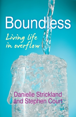 Boundless: Living life in overflow - Strickland, Danielle, and Court, Stephen