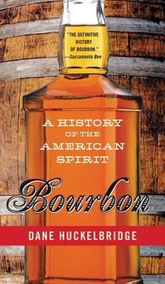 Bourbon: A History of the American Spirit - Huckelbridge, Dane