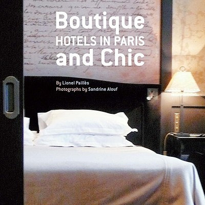 Boutique and Chic Hotels in Paris - Pailles, Lionel, and Alouf, Sandrine (Photographer)