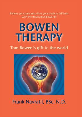 Bowen Therapy: Tom Bowens Gift to the World - Navratil, Frank