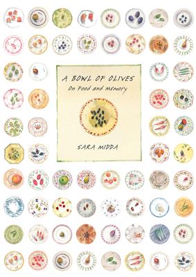 Bowl of Olives : On Food and Memory - Midda, Sara