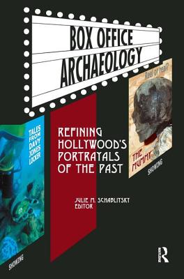 Box Office Archaeology: Refining Hollywood's Portrayals of the Past - Schablitsky, Julie M (Editor)