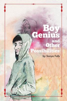 Boy Genius: (and Other Possibilities) - Falls, Sonya
