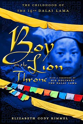 Boy on the Lion Throne: The Childhood of the 14th Dalai Lama - Kimmel, Elizabeth Cody, and His Holiness the Dalai Lama (Foreword by)