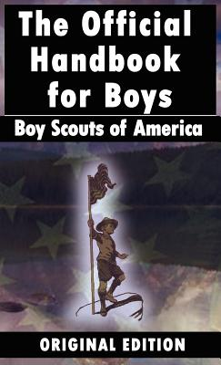 Boy Scouts of America: The Official Handbook for Boys - Boy Scouts of America (Creator)