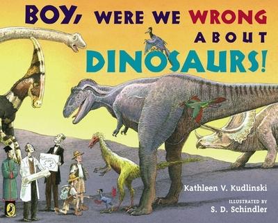 Boy, Were We Wrong about Dinosaurs! - Kudlinski, Kathleen V