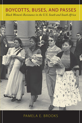 Boycotts, Buses, and Passes: Black Women's Resistance in the U.S. South and South Africa - Brooks, Pamela E