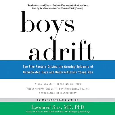 Boys Adrift: The Five Factors Driving the Growing Epidemic of Unmotivated Boys and Underachieving Young Men - Sax MD Phd, Leonard