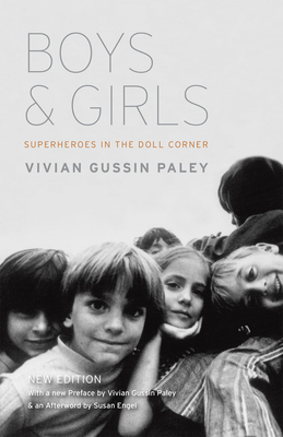 Boys and Girls: Superheroes in the Doll Corner - Paley, Vivian Gussin, and Paley, Vivian Gussin (Preface by), and Engel, Susan (Afterword by)