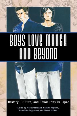 Boys Love Manga and Beyond: History, Culture, and Community in Japan - McLelland, Mark (Editor), and Nagaike, Kazumi (Editor), and Suganuma, Katsuhiko (Editor)