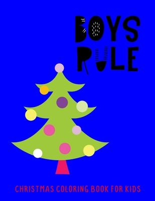 Boys Rule: Christmas Coloring Book For Kids - Jasmine, J a