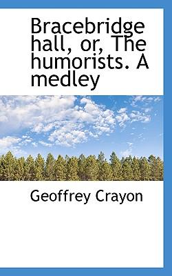 Bracebridge Hall, Or, the Humorists. a Medley - Crayon, Geoffrey