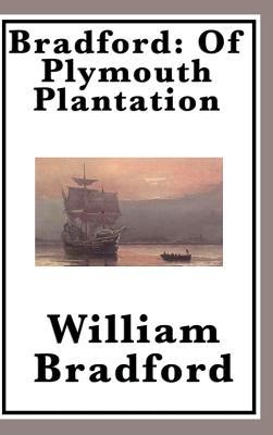 Bradford: Of Plymouth Plantation - Bradford, William, Governor