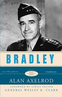 Bradley - Axelrod, Alan, PH.D., and Hughes, William (Read by), and Clark, General Wesley K (Foreword by)