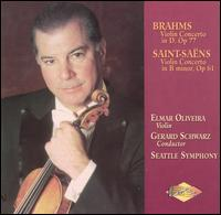 Brahms: Violin Concerto in D; Camille Saint-Saëns: Violin Concerto in B minor - Elmar Oliveira (violin); Seattle Symphony Orchestra; Gerard Schwarz (conductor)