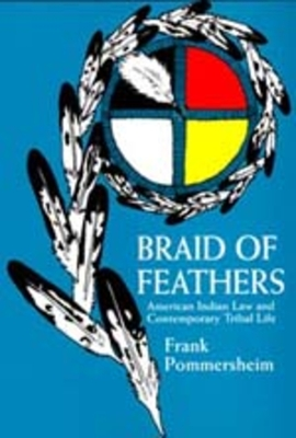 Braid of Feathers: American Indian Law Contemp Tribal Life - Pommersheim, Frank