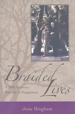 Braided Lives: A 20th-Century Pursuit of Happiness - Bingham, June, Professor