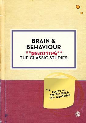 Brain and Behaviour: Revisiting the Classic Studies - Kolb, Bryan (Editor), and Whishaw, Ian Q. (Editor)