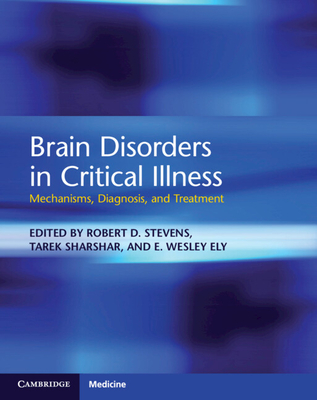Brain Disorders in Critical Illness: Mechanisms, Diagnosis, and Treatment - Stevens, Robert D., MD (Editor), and Sharshar, Tarek (Editor), and Ely, E. Wesley (Editor)