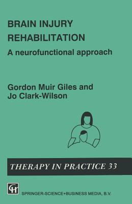 Brain Injury Rehabilitation: A Neurofunctional Approach - Clark-Wilson, Gordon Muir Giles and Jo